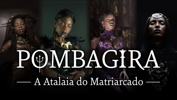 Pombagira: A Atalaia do Matriarcado